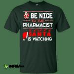 Be Nice To The Pharmacist Santa is Watching Shirt