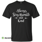 Always Stay Humble and Kind Shirt, Tank Top
