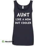 Aunt like mom but cooler shirt, hoodie, tank