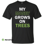 My money grows on trees shirt, tank, hoodie