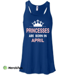 Princesses Are Born in April Shirt, Hoodie, Tank