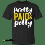 Pretty Petty & Paid T-Shirt, Hoodie, Sweatshirt