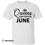 Queens are born in June Shirt, Hoodie, Tank