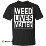 Weed lives matter t-shirt, long sleeve
