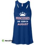 Princesses Are Born in August Shirt, Hoodie, Tank