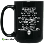 Civilized Men Are More Discourteous Than Savages Because They Know Mug