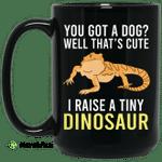 You Got A Dog Well That's Cute I Raise A Tiny Dinosaur Mug