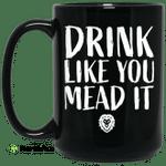 Drink Like You Mead It Mug