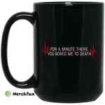 For A Minute There You Bored Me To Death Mug