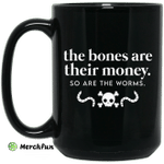The Bones Are Their Money So Are The Worms Mug
