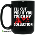 I'll Cut You If You Touch My Anime Collection Mug