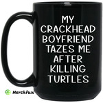 My Crackhead Boyfriend Tazes Me After Killing Turtles Mug