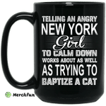 Telling An Angry New York Girl To Calm Down Works About As Well As Trying To Baptize A Cat Mug