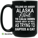 Telling An Angry Alaska Girl To Calm Down Works About As Well As Trying To Baptize A Cat Mug