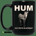 Hum You'd Prefer An Astronaut Mug