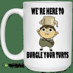 We're Here To Burgle Your Turts Mug