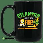Cilantro Kill It With Fire Mug
