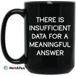 There Is Insufficient Data For A Meaningful Answer Mug