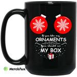 If You Like My Ornaments You Should See My Box Mug