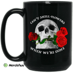 Can't Smell Flowers When We're Gone Scentless Flowers Mug