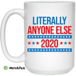 Literally Anyone Else 2020 Presidential Election Joke Mug