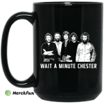 Wait A Minute Chester The Band Version In Black Mug