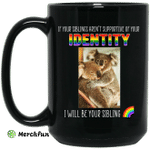 If Your Siblings Aren't Supportive Of Identity I Will Be Your Sibling LGBT Pride Mug