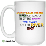 Don't Talk To Me I'm From Chicago The City That Reversed The Flow Of The River Mug