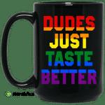 Dudes Just Taste Better LGBT Mug