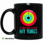 I'm Only Here To Close My Rings Mug