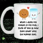 When i dunk my cookies in my milk mug