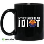 My Governor Is An Idiot Arizona 11 oz Mug