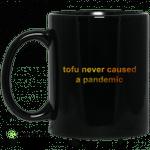 Tofu Never Caused A Pandemic Mug
