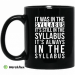 It Was In The Syllabus It's Still In The Syllabus It's Always In The Syllabus Mug