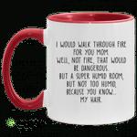 I would walk through fire for you mom accent mug