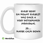 Every body on mount Everest was once a very determined individual mug