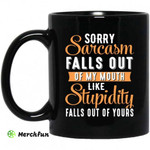 Sorry Sarcasm Falls Out Of My Mouth Like Stupidity Falls Out Of Yours Mug