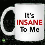 It?s insane to me mug