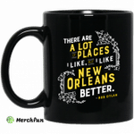 There Are A Lot Of Places I Like But I Like New Orleans Better Bob Dylan Mug