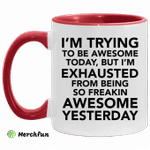 I?m trying to be awesome today but i?m exhausted mug