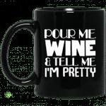 Pour me wine and tell me I?m pretty mug