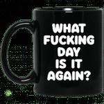 What fucking day is it again mug