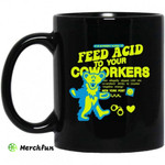 It Is Extremely Illegal To Feed Acid To Your Coworkers Mug