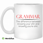 Grammar the difference between knowing your shit and knowing you?re shit mug