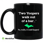 Two Yoopers Walk Out Of A Bar No Really It Could Happen Mug