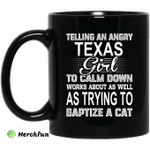 Telling An Angry Texas Girl To Calm Down Works About As Well As Trying To Baptize A Cat Mug