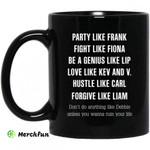 Party Like Frank Fight Like Fiona Be A Genius Like Lip Mug