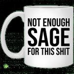 Not enough sage for this shit mug