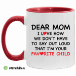 Dear mom i love how we don't have to say out loud that i'm your favorite child accent mug