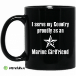 I Serve My Country Proudly As An Marine Girlfriend Mug